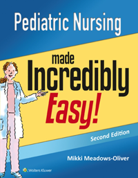 Pediatric Nursing Made Incredibly Easy!, 2nd ed.