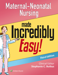 Maternal-Neonatal Nursing Made Incredibly Easy!,3rd ed.