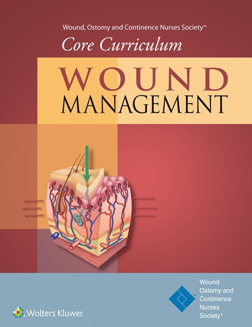 Wound, Ostomy & Continence Nurses Society- Core Curriculum: Wound Management