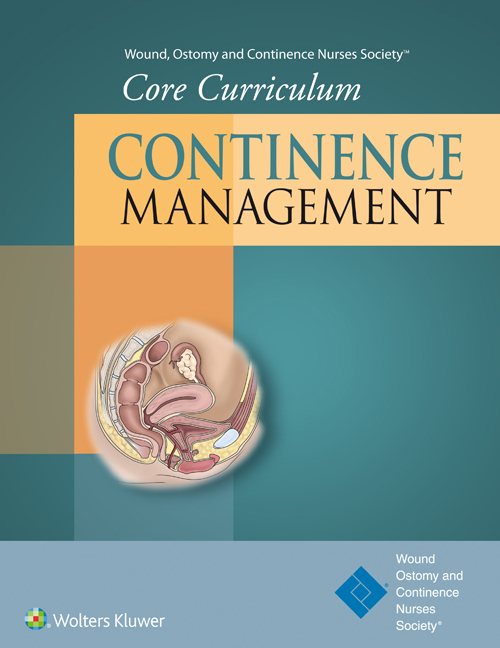Wound, Ostomy & Continence Nurses Society- Core Curriculum: Continence Management