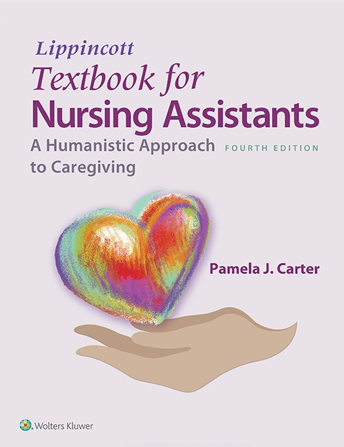 Lippincott's Textbook for Nursing Assistants, 4th ed.- A Humanistic Approach to Caregiving