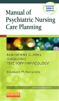 Manual of Psychiatric Nursing Care Planning, 5th ed.- Assessment Guides, Diagnoses, Psychopharmacology