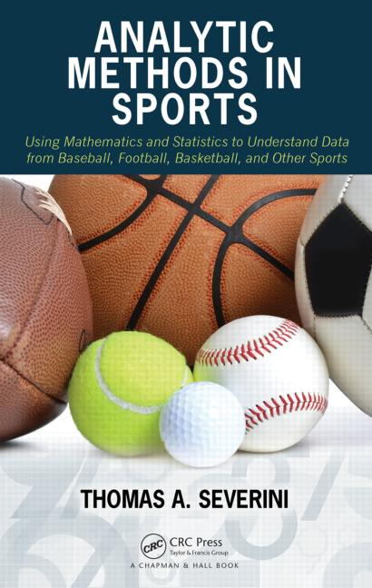 Analytic Methods in Sports- Using Mathematics & Statistics to Understand DataFrom Baseball, Football. Basketball, & Other Sports