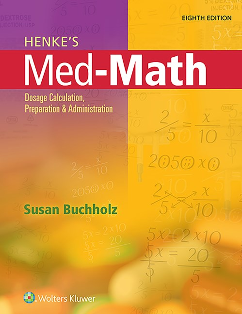 Henke's Med-Math, 8th ed.- Dosage Calculation, Preparation & Administration