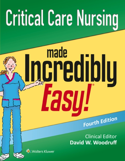 Critical Care Nursing Made Incredibly Easy!, 4th ed.