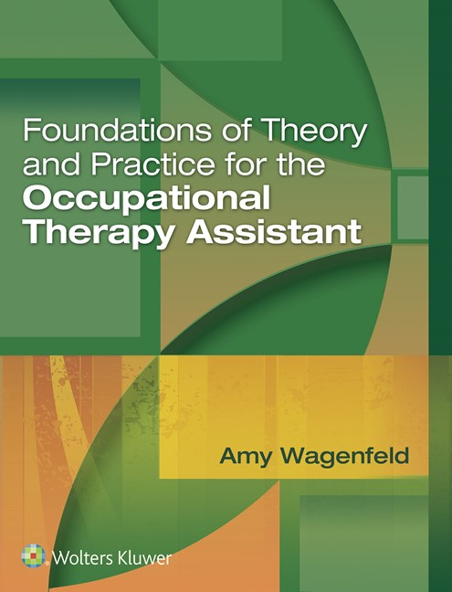 Foundations of Theory & Practice for the OccupationalTherapy Assistant