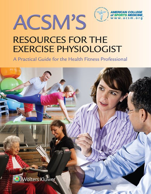 ACSM's Resources for the Exercise Physiologist- A Practical Guide for the Health Fitness Professional