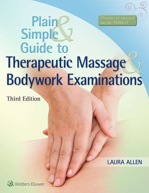 Plain & Simple Guide to Therapeutic Massage & BodyworkExaminations, 3rd ed.