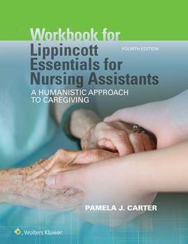 Workbook for Lippincott's Essentials for NursingAssistants, 4th ed.- A Humanistic Approach to Caregiviving