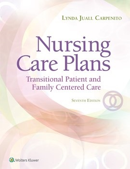 Nursing Care Plans, 7th ed.- Transitional Patient & Family Centered Care