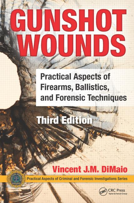 Gunshot Wounds, 3rd ed.- Practical Aspects of Firearms, Ballistics, Evidence &Forensic Techniques