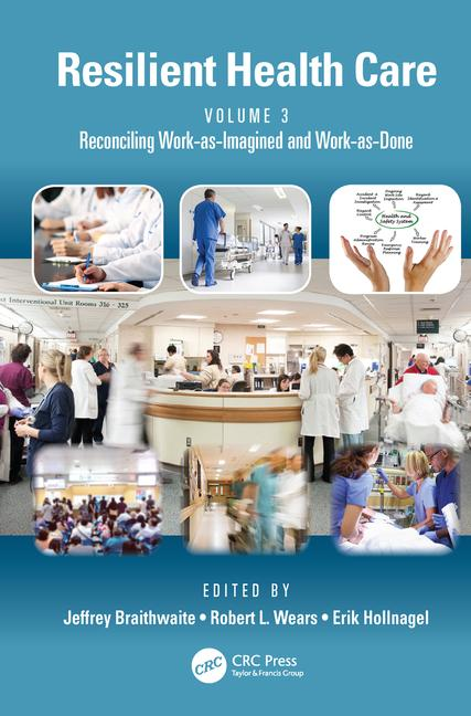 Resilient Health Care, Vol 3- Reconciling Work-As-Imagined & Work-As-Done