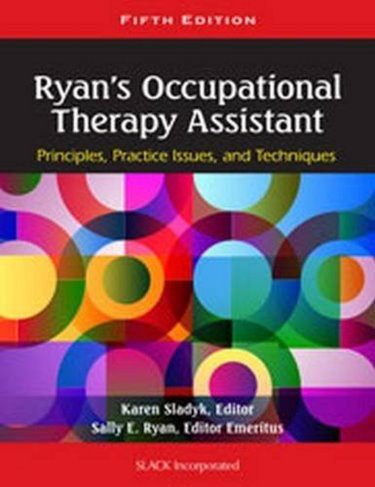 Ryan's Occupational Therapy Assistant, 5th ed.- Principles, Practice Issues, & Techniques