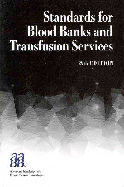 Standards for Blood Banks & Transfusion Services,29th ed.