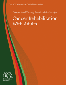 Occupational Therapy Practice Guidelines for CancerRehabilitation with Adults