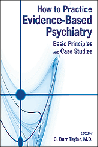 How to Practice Evidence-Based Psychiatry- Basic Principles & Case Studies