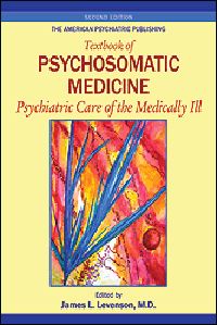 American Psychiatric Publishing Textbook ofPsychosomatic Medicine, 2nd ed.- Psychiatric Care of the Medically Ill,
