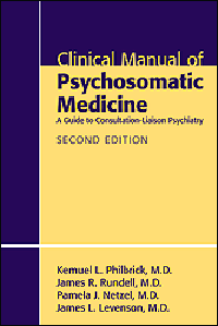 Clinical Manual of Psychosomatic Medicine, 2nd ed.- A Guide to Consultation-Liaison Psychiatry