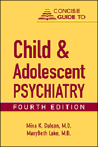 Concise Guide to Child & Adolescent Psychiatry, 4th ed.