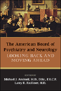 American Board of Psychiatry & Neurology- Looking Back & Moving Ahead