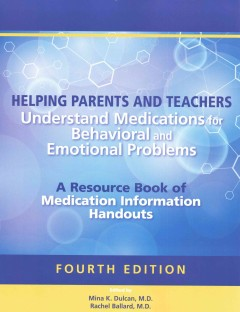 Helping Parents & Teachers Understand MedicationsFor Behavioral & Emotional Problems, 4th ed.- A Resource Book of Medication Information Hadouts