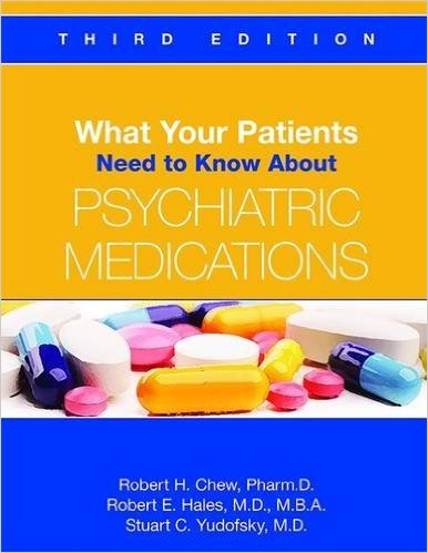 What Your Patients Need to Know about PsychiatricMedications, 3rd ed.