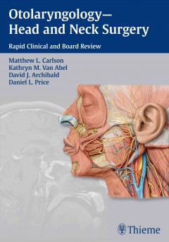 Otolaryngology -Head & Neck Surgery- Rapid Clinical & Board Review