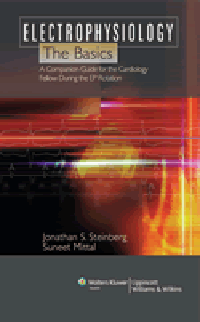 Electrophysiology: Basics- Companion Guide for the Cardiology Fellow DuringThe EP Rotation