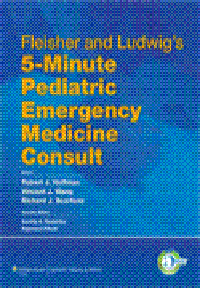 Fleisher & Ludwig's 5-Minute Pediatric EmergencyMedicine Consult
