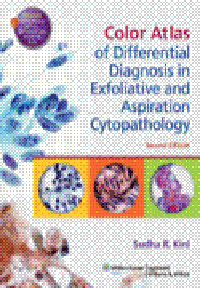 Color Atlas of Differential Diagnosis in Exfoliative &Aspiration Cytopathology, 2nd ed.