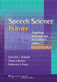 Speech Science Primer, 6th ed.- Physiology, Acoustics, & Perception of Speech