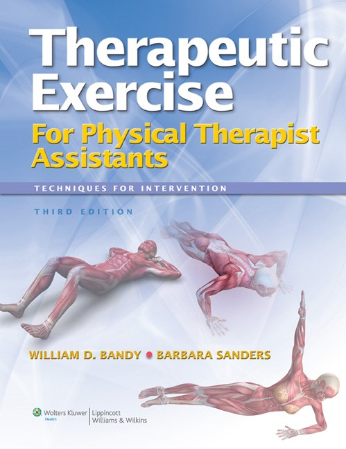 Therapeutic Exercise for Physical Therapist Assistants,3rd ed.- Techniques for Intervention