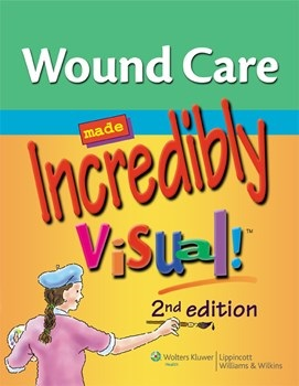 Wound Care Made Incredibly Visual!, 2nd ed.