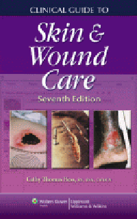 Clinical Giude to Skin & Wound Care, 7th ed.
