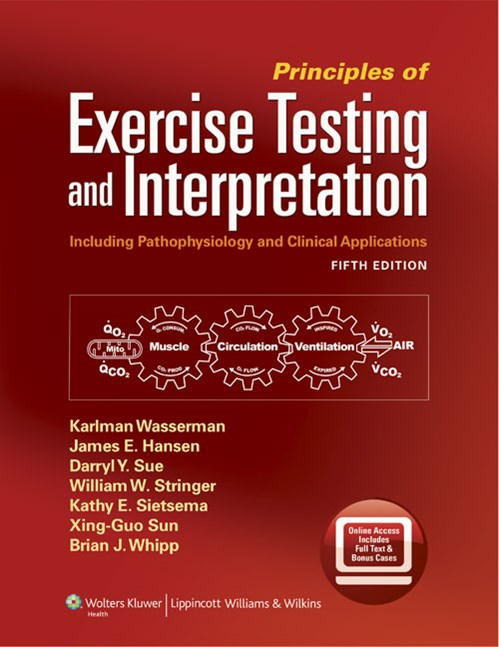 Principles of Exercise Testing & Interpretation,5th ed.- Including Pathophysiology & Clinical Applications