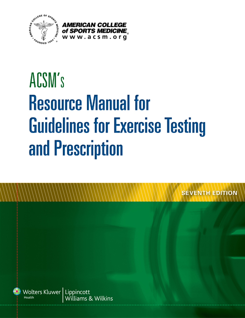 ACSM's Resource Manual for Guidelines for ExerciseTesting & Prescription, 7th ed.