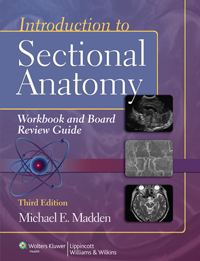Introduction to Sectional Anatomy Workbook & BoardReview Guide, 3rd ed.