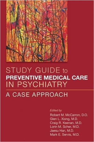 Study Guide to Preventive Medical Care in Psychiatry- A Case Approach