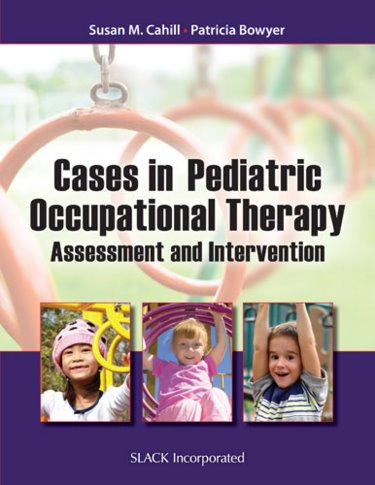 Cases in Pediatric Occupational Therapy- Assessment & Intervention