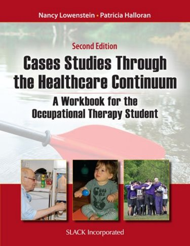 Case Studies Through the Healthcare Continuum, 2nd ed.- A Workbook for the Occupational Therapy Student