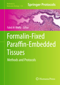 Formalin-Fixed Paraffin-Embedded Tissues- Methods & Protocols(Methods in Molecular Biology, Vol.724)
