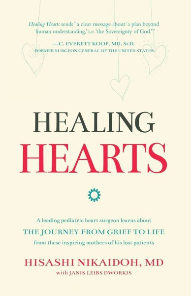 Healing Hearts- A Leading Pediatric Heart Surgeon Learns about theJourney from Grief to Life from These Inspiring MothersOf His Lost Patients