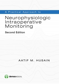 Practical Approach to Neurophysiologic IntraoperativeMonitoring, 2nd ed.