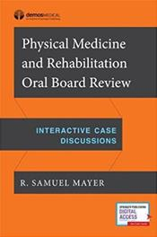 Physical Medicine & Rehabilitation Oral Board Review- Interactive Case Discussions