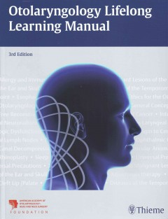 Otolaryngology Lifelong Learning Manual, 3rd ed.