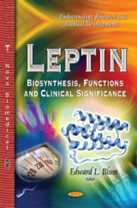 Leptin- Biosynthesis, Functions & Clinical SignificanceSeries: Endocrinology Research & Clinical Developments