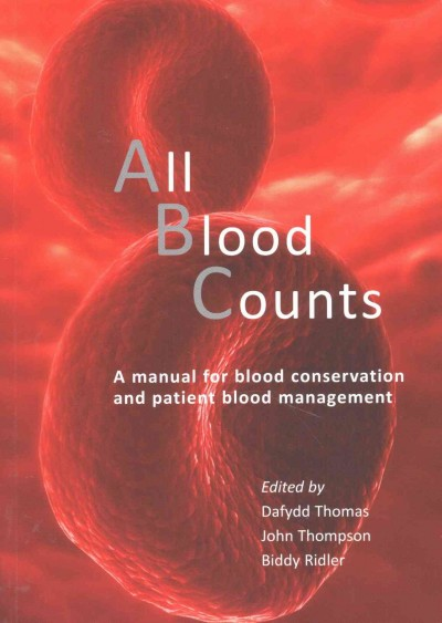 All Blood Counts- A Manual for Blood Conservation & Patient BloodManagement