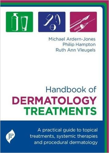 Handbook of Dermatology Treatments- A Practical Guide to Topical Treatments, SystemicTherapies & Procedural Dermatology