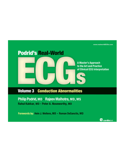 Podrid's Real-World ECGs Vol.3:Conduction Abnormalities- A Master's Approach to Art & Practice of Clinical ECGInterpretation