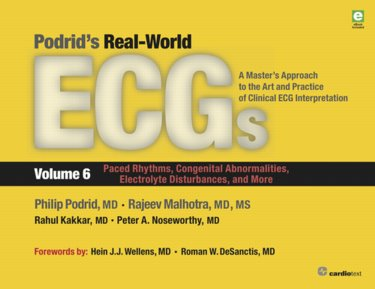 Podrid's Real-World ECGs Vol.6: Paced Rhythms,Congenital Abnormalities, Electrolyte Disturbances &More